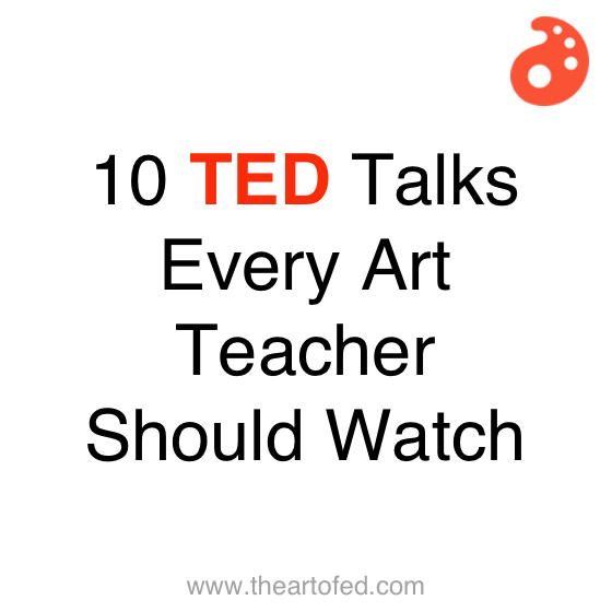 10 TED Talks Every Art Teacher Should Watch - The Art of Ed