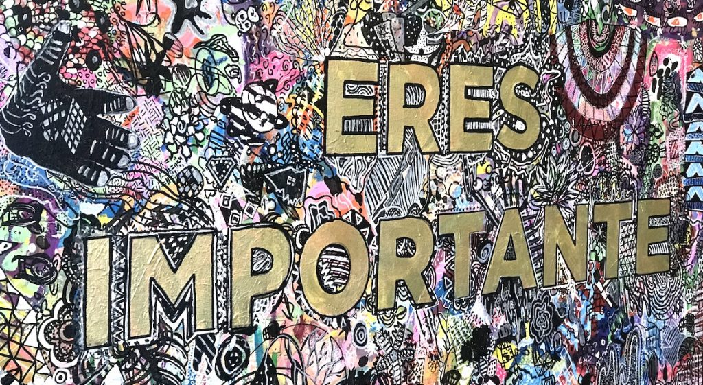 "A mural saying ""you are important"" in Spanish"